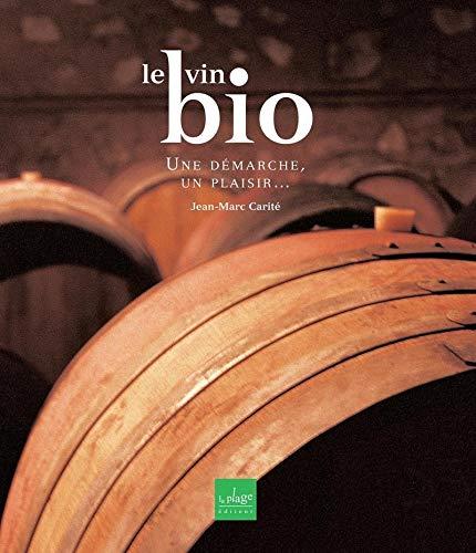 Le vin bio: Une demarche, un plaisir: Carite, Jean-Marc