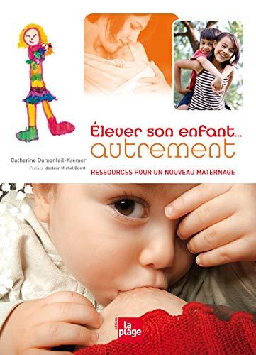 9782842211943: Elever son enfant autrement : Ressources pour une nouveau maternage