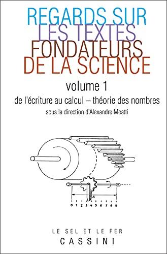 9782842251482: Regards sur les textes fondateurs de la science : Volume 1, De l'écriture au calcul - Théorie des nombres