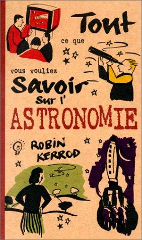 9782842280789: Tout ce que vous vouliez savoir sur l'astronomie