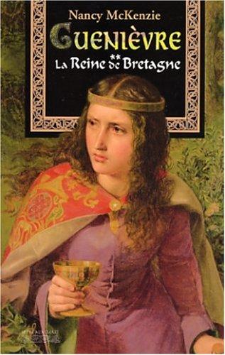Guenièvre, tome 2: La Reine de Bretagne (2842281438) by Mckenzie, Nancy