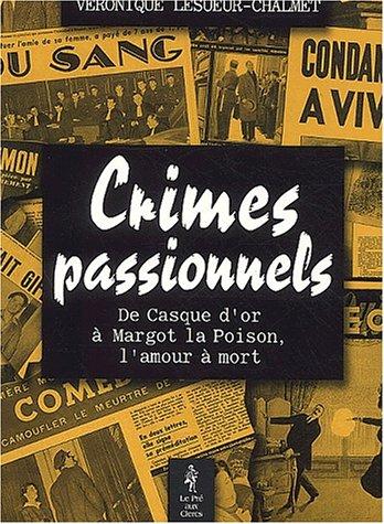 9782842281618: Les crimes passionnels, de Casque d'Or à Margot la Poison, l'amour à la mort