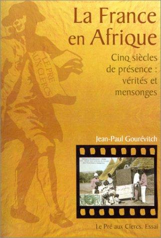 9782842281786: La France en Afrique : Cinq Siècles de présence - Vérités et Mensonges