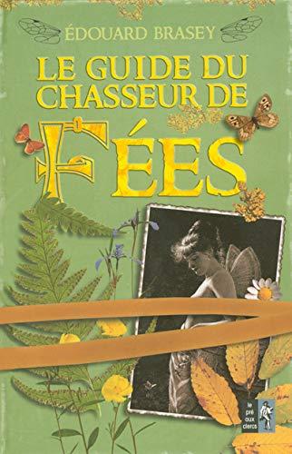 Le guide du chasseur de Fées: Brasey, Edouard