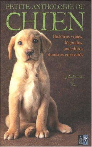 9782842283070: Petite anthologie du chien : Histoires vraies, légendes, anecdotes et autres curiosités