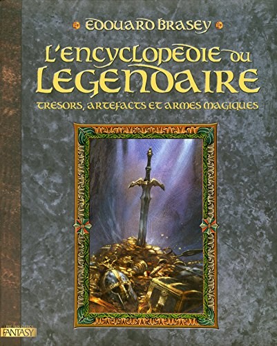 9782842283452: L'Encyclopédie du légendaire : Tome 1, Trésors, artefacts et armes magiques