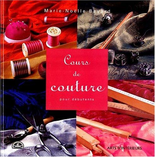 Cours de couture : Pour débutants (Arts: Bayard, Marie-Noëlle
