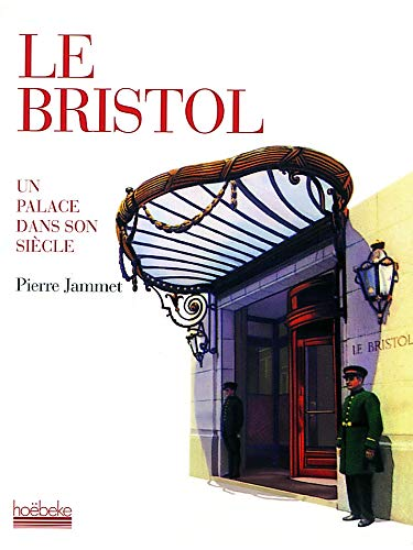 Le Bristol: Un palace dans son siecle (French Edition): Jammet, Pierre