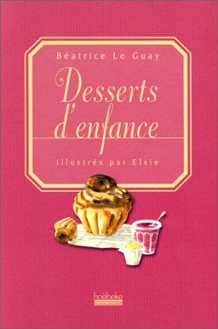 Desserts d'enfance: BÃ atrice Le Guay