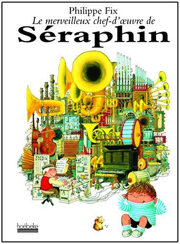 9782842301491: Le merveilleux chef-d'œuvre de Séraphin (Jeunesse - Hoeb)