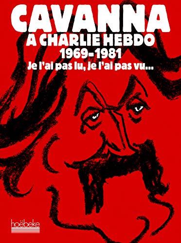 Cavanna à Charlie Hebdo 1969-1981 (French Edition): François Cavanna