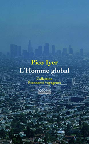 L'Homme global (French Edition): Pico Iyer