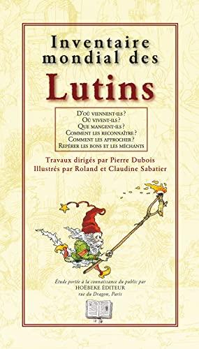 Inventaire mondial des lutins: Pierre Dubois; Roland et Claudine Sabatier