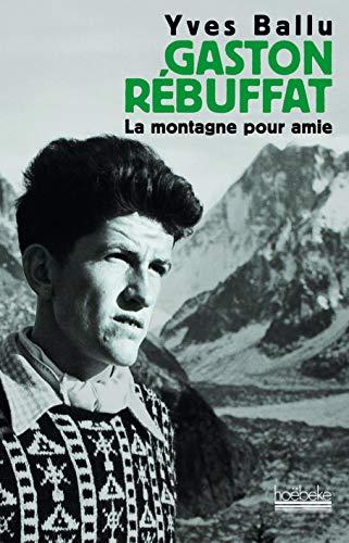 9782842304119: Gaston Rebuffat : La montagne pour amie