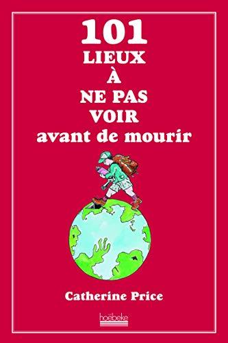 9782842304355: 101 Lieux a Ne Pas Voir Avant de Mourir