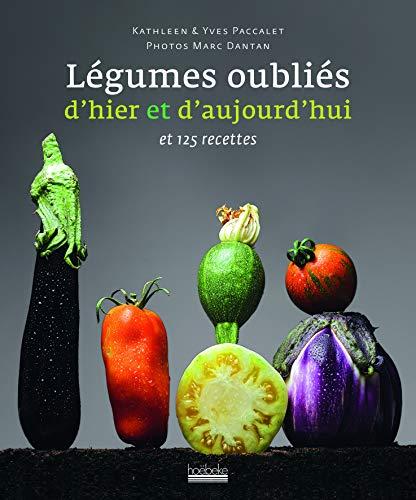 Nos légumes oubliés d'hier et d'aujourd'hui : Et 125 recettes: Yves ...