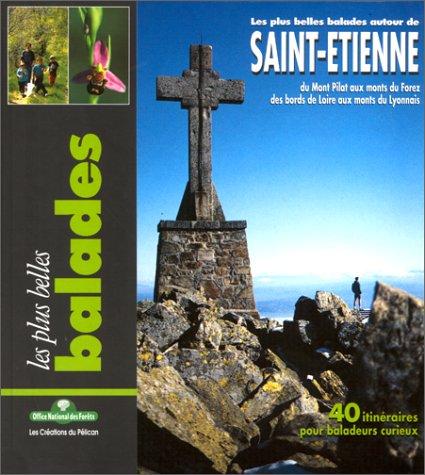 9782842330279: Les plus belles Balades autour de St-�tienne : Du Mont Pilat aux monts du Forez, des bords de Loire aux monts du Lyonnais