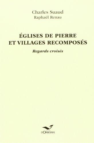9782842381585: EGLISES DE PIERRE ET VILLAGES RECOMPOSES