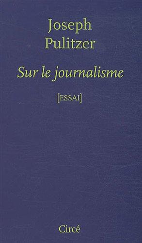 SUR LE JOURNALISME (Circe): PULITZER, Joseph