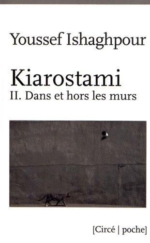 9782842423353: Kiarostami : Tome 2, Dans et hors les murs