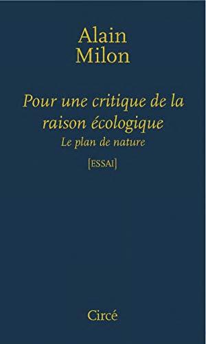 Pour une critique de la raison écologique: Milon, Alain