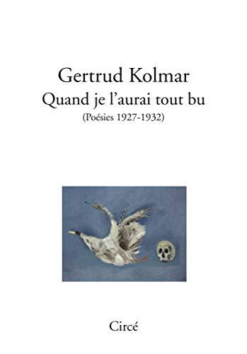 Quand je l'aurai tout bu: Kolmar, Gertrud