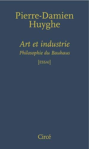 Art et industrie [nouvelle édition]: Huyghe, Pierre-Damien