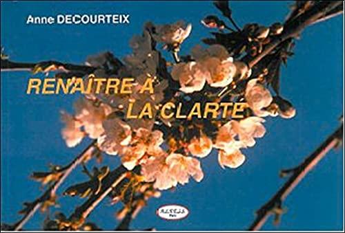 RENAITRE A LA CLARTE: DECOURTEIX ANNE
