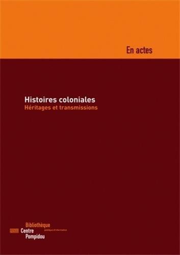 9782842461096: Histoires coloniales : h�ritages et transmissions : Colloque organis� par la BPI les 18 et 19 Novembre 2005