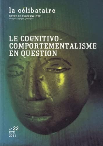 La célibataire, N° 22, Eté 2011 : Le cognitivo-comportementalisme en question: C ...