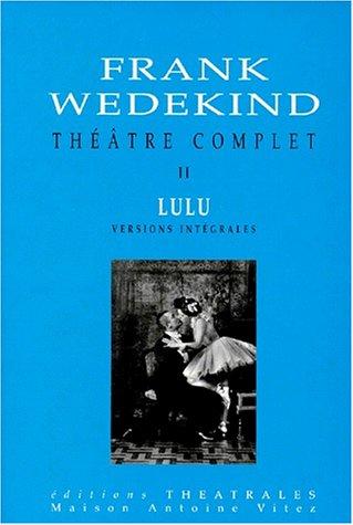 9782842600136: Théâtre complet, Lulu, tome 2. La Boîte de Pandore, une tragédie monstre - L'Esprit de la terre - La Boîte de Pandore