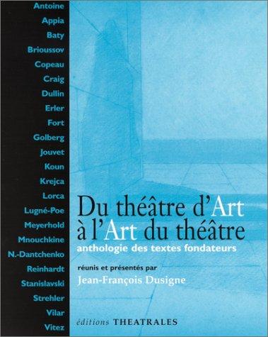 DU THÉÂTRE D'ART À L'ART DU THÉÂTRE : ANTHOLOGIE DES ...