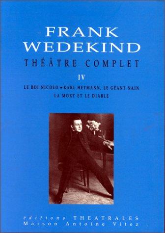 9782842600273: Théâtre complet, tome 4. La mort et le Diable - Le Roi Nicolo - Karl Hetmann