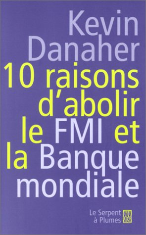 10 raisons d'abolir le FMI et la Banque mondiale (9782842613501) by Kevin Danaher; Guy Ducornet