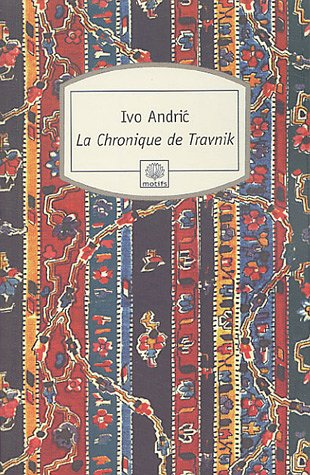 La Chronique de Travnik (Motifs): Ivo Andric