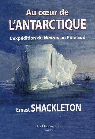 Au Coeur de l'Antarctique: L'expédition de Nimrod au Pôle Sud (9782842655143) by Shackleton Ernest