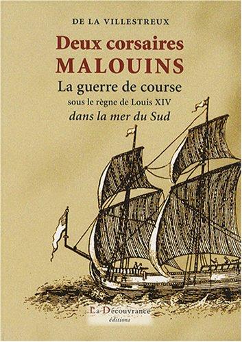 9782842655631: Deux corsaires Malouins: La guerre de course sous le règne de Louis XIV dans la mer du Sud