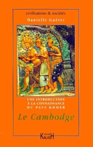 Le Cambodge: Une introduction a la connaissance du pays khmer (Civilisations & societes): ...