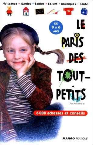 LE PARIS DES TOUT-PETITS. 6000 adresses et: Collectif