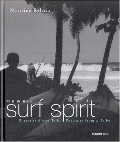 Hawaii Surf Spirit. Portraits from a Tribe [Quiksilver Christmas 2003 Edition.]