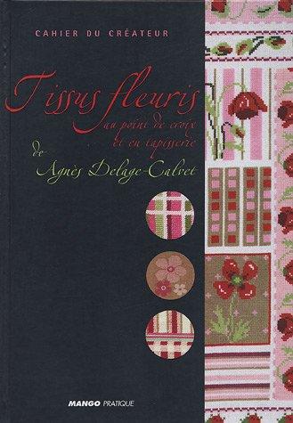Cahier du créateur : Tissus fleuris au point de croix - Agnès Delage-Calvet, Caroline de Hugo et Fred Lucano