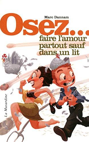 9782842711849: OSEZ FAIRE L'AMOUR PARTOUT SAUF DANS UN LIT