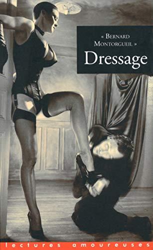 """Dressage, suivi de """"Une brune piquante"""", """"Les: Montorgueil Bernard"""