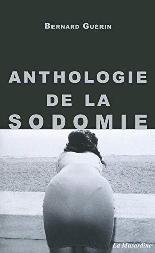 Anthologie de la sodomie: Gu�rin, Bernard
