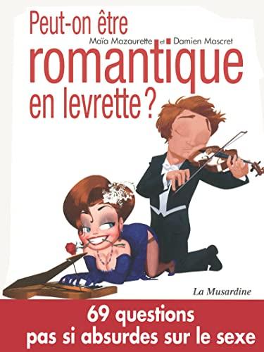 Peut-on être romantique en levrette ? : Mascret Damien Mazaurette