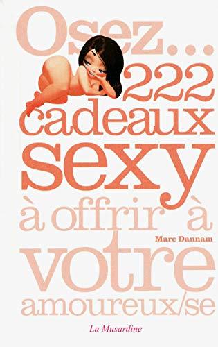 9782842715137: Osez 222 cadeaux sexy à offrir à votre amoureux(se)