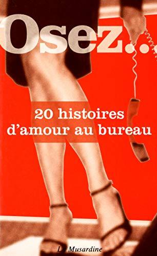 Osez. 20 histoires d'amour au bureau: Collectif