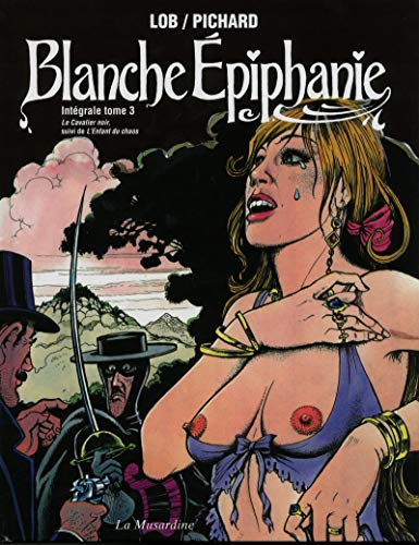Blanche Epiphanie. Intégrale tome 3: Georges Pichard; Jacques