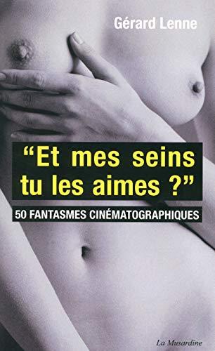 9782842717810: Et mes seins, tu les aimes ? : 50 fantasmes cinématographiques