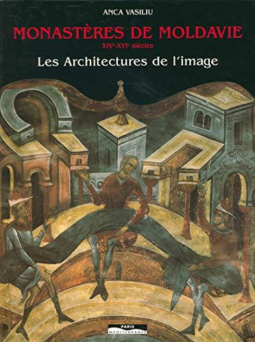 9782842720513: Monastères de Moldavie, XIVe-XVIe siècles : Les architectures de l'image